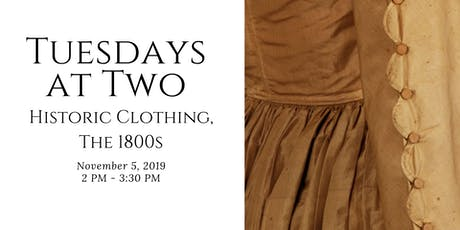 Tuesdays at Two: Historic Clothing, The 1800s tickets