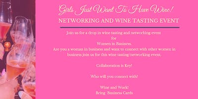 Girls Just Want To Have Wine -Wine Tasting and Networking Event