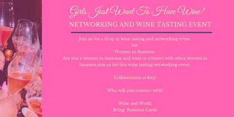 Girls Just Want To Have Wine -Wine Tasting and Networking Event  tickets