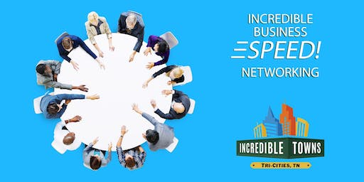 Incredible Business SPEED! Networking - Johnson City