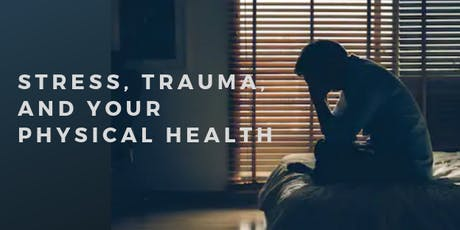 Stress, Trauma, and Your Physical Health  tickets