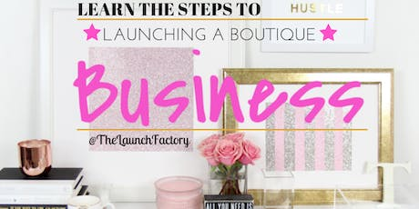 LEARN HOW TO LAUNCH A BOUTIQUE BUSINESS PLUS VENDOR LIST tickets