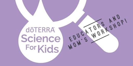 doTERRA Science for Kids - Moms and Educators Workshop!