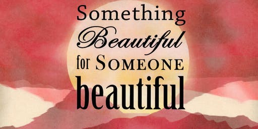 Something Beautiful For Someone Beautiful at Lyn-Gate Neighborhood Church