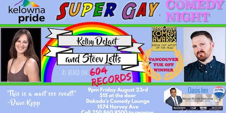 Kelowna Pride's Super Gay Comedy Night with Steev Letts & Kelby Delaet tickets