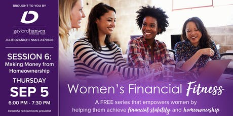 Women's Financial Fitness - Session 6: Making Money from Homeownership tickets