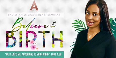 Believe & Birth : Ladies after God's heart Seminar tickets