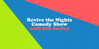Revive The Nights Comedy Show with Bob Smiley