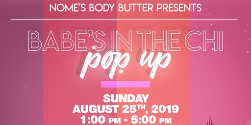 Nome's Body Butter Presents: Babe's in the Chi Pop Up