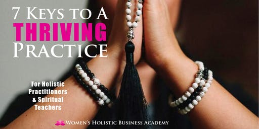 7 Keys to a Thriving Practice: for Holistic Business Women