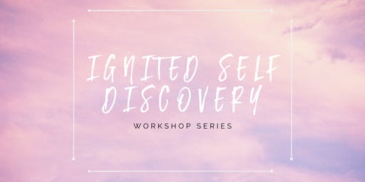 Ignited Self Discovery Workshop Series