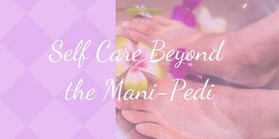 Self Care Beyond the Mani-Pedi