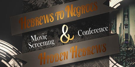 HEBREWS TO NEGROES & HIDDEN HEBREWS MOVIE CONFERENCE tickets