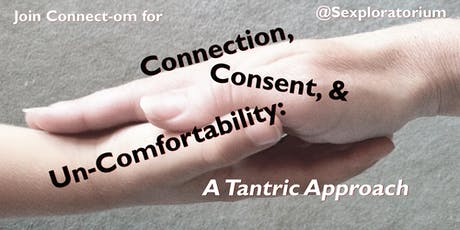 Connection, Consent & Un-Comfortability: A Tantric Approach w/ Connect-om tickets