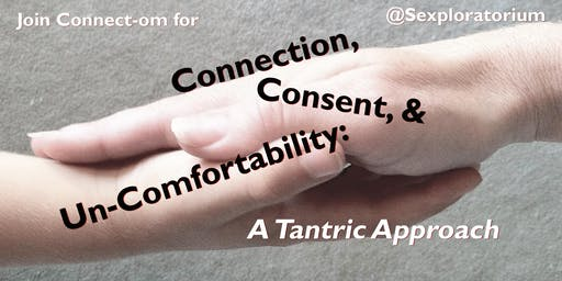 Connection, Consent & Un-Comfortability: A Tantric Approach w/ Connect-om