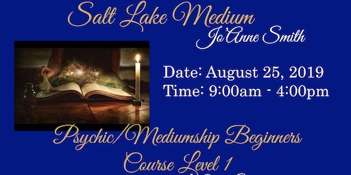 PSYCHIC/MEDIUMSHIP BEGINNERS COURSE LEVEL 1 WITH JO'ANNE SMITH, SALT LAKE MEDIUM