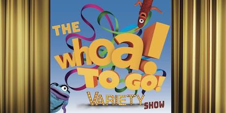 Whoa! to Go! Variety Show tickets
