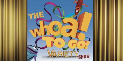 Whoa! to Go! Variety Show