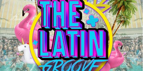 THE LATIN GROOVE - VIP POOL PARTY tickets
