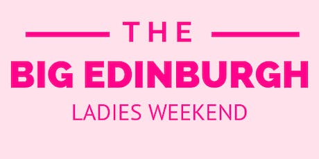 The Big Edinburgh Ladies Weekend tickets
