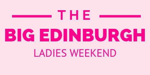 The Big Edinburgh Ladies Weekend