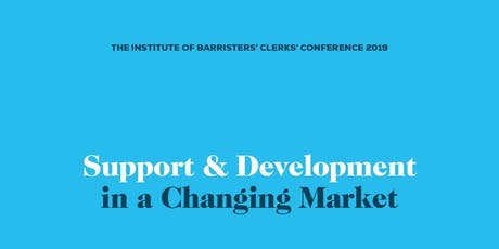 Institute of Barristers' Clerks Conference 2019 - Support & Development in a Changing Market tickets