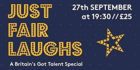 JUST FAIR LAUGHS – A BRITAIN'S GOT TALENT SPECIAL tickets