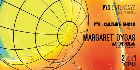 Pyg & Culture Shock present Margaret Dygas tickets