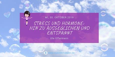 Stress und unsere Hormone: Hin zu ausgeglichen und entspannt! Tickets