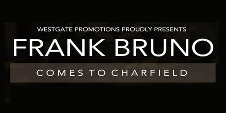 FRANK BRUNO COMES TO CHARFIELD tickets