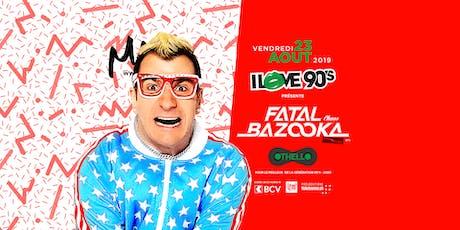 I LOVE 90'S - FATAL BAZOOKA (F) tickets