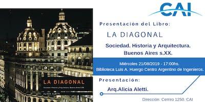 """Presentación del libro """"LA DIAGONAL Sociedad. Historia y Arquitectura. Buenos Aires s.XX"""","""