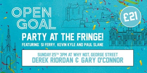 Open Goal - Party At The Fringe w/ O'Connor & Riordan
