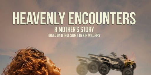 "HEAVENLY ENCOUNTERS: A Mother's Story "" Riveting drama play"""
