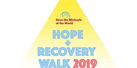 HOPE + RECOVERY WALK 2019 FOR SAVE THE MICHAELS OF THE WORLD tickets