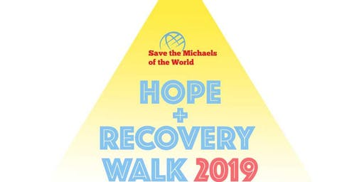 HOPE + RECOVERY WALK 2019 FOR SAVE THE MICHAELS OF THE WORLD