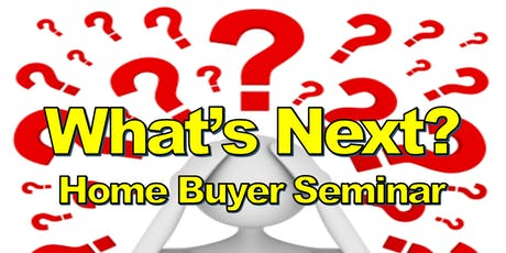 What's Next? Home Buyer Seminar (Oct) tickets