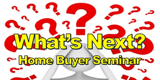 What's Next? Home Buyer Seminar