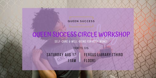 Queen Success Circle Workshop: Self-Care & Well-being for Moms!
