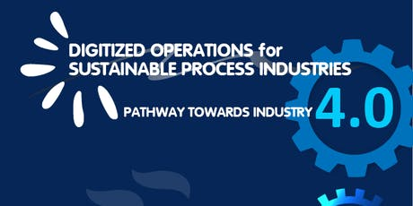 DIGITIZED OPERATIONS for SUSTAINABLE PROCESS INDUSTRIES PATHWAY TOWARDS INDUSTRY 4.0 biglietti