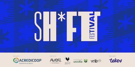 SH*FT FESTIVAL 19 ingressos
