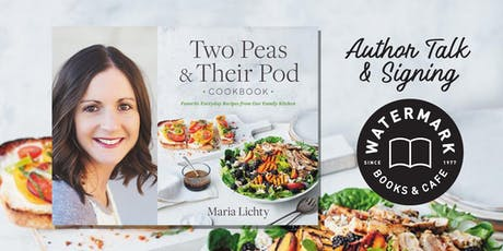 An Evening with Two Peas & Their Pod Cookbook author Maria Lichty tickets