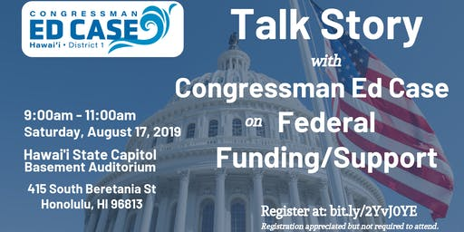 Talk Story with Congressman Ed Case on Federal Funding/Support