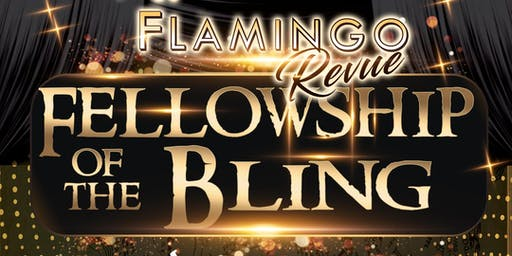 The Flamingo Revue Presents Fellowship of the Bling