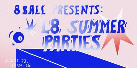 8 Ball Presents: Late Summer Parties tickets