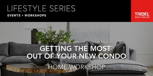 Getting the Most Out of Your New Condo – Home Workshop - October 16 - CANCELLED