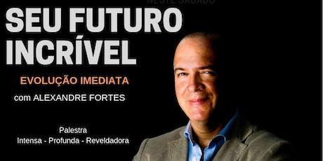Palestra SEU FUTURO INCRÍVEL - EVOLUÇÃO IMEDIATA ingressos