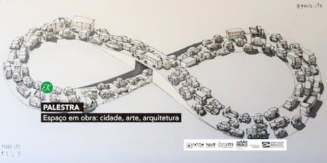 Palestra | Espaço em obra: cidade, arte, arquitetura tickets