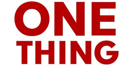 The ONE Thing / Friday- 9-13-2019 / 9:00- Noon