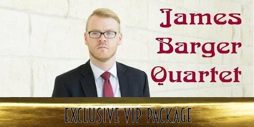 Exclusive VIP Package for James Barger Quartet